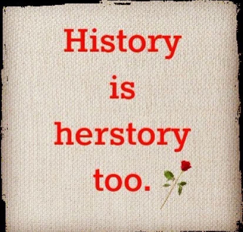 History is herstory too.